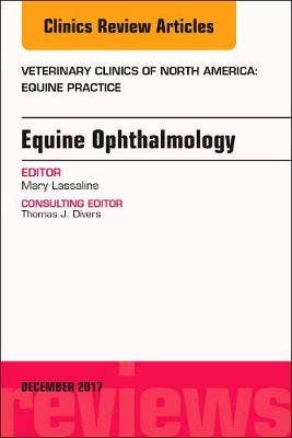 Equine Opthalmology, An Issue of Veterinary Clinics of North America: Equine Practice
