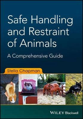 Comprehensive Guide to the Safe Handling and Restraint of Animals