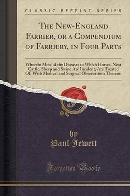 New-England Farrier, or a Compendium of Farriery, in Four Parts