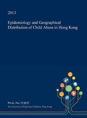 Epidemiology and Geographical Distribution of Child Abuse in Hong Kong