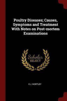 Poultry Diseases; Causes, Symptoms and Treatment with Notes on Post-Mortem Examinations