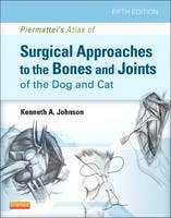 Piermattei's Atlas of Surgical Approaches to the Bones and Joints of the Dog and Cat, 5th revised edition