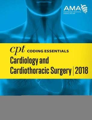 CPT (R) Coding Essentials for Cardiology & Cardiothoracic Surgery 2018