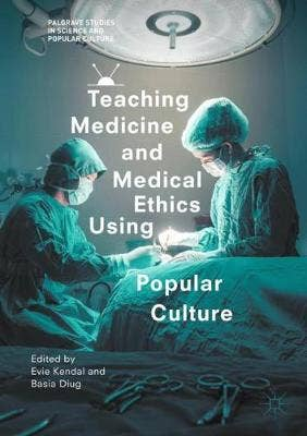 Teaching Medicine and Medical Ethics Using Popular Culture